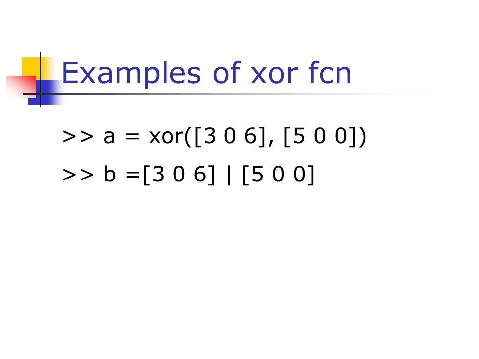 Examples of xor fcn >> a = xor([3 0 6], [5 0 0])